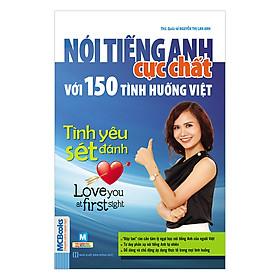Hình đại diện sản phẩm Nói Tiếng Anh Cực Chất Với 150 Tình Huống Việt: Tình Yêu Sét Đánh! - Love You At First Sight!
