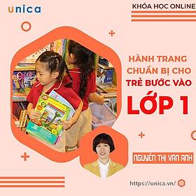 Khóa học NUÔI DẠY CON- Hành trang cho trẻ trước khi vào lớp 1- UNICA.VN
