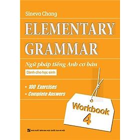 Elementary Grammar - Ngữ Pháp Tiếng Anh Cơ Bản Dành Cho Học Sinh (Workbook 4)
