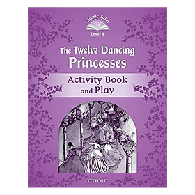 Classic Tales Second Edition Level 4 The Twelve Dancing Princesses Activity Book and Play