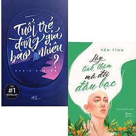 Combo Sách Văn Học Hay : Tuổi Trẻ Đáng Giá Bao Nhiêu + Lấy Tình Thâm Mà Đổi Đầu Bạc (Vãn Tình) / BookseetMK (Bộ Sách Kỹ Năng Sống Hay)