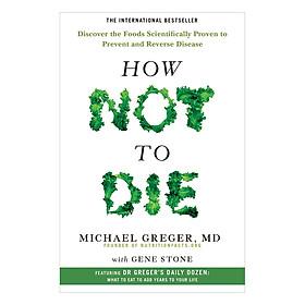 How Not To Die - Khám phá các loại thực phẩm phòng ngừa và đảo ngược bệnh tật