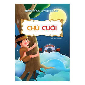 Truyện Cổ Tích Việt Nam Đặc Sắc - Chú Cuội (Tái Bản)