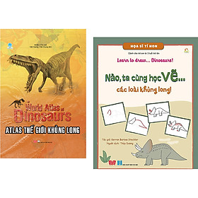 Combo Atlas Thế Giới Khủng Long + Họa Sĩ Tí Hon - Learn To Draw... Dinosaurs! - Nào, Ta Cùng Học Vẽ… Các Loài Khủng Long!