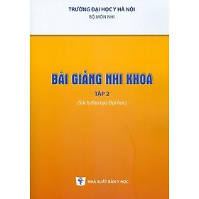 Bài Giảng Nhi Khoa - Tập 2 (Sách Đào Tạo Đại Học)