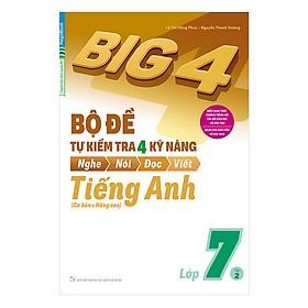 Big 4 Bộ Đề Tự Kiểm Tra 4 Kỹ Năng Nghe - Nói - Đọc - Viết (Cơ Bản Và Nâng Cao) Tiếng Anh Lớp 7 Tập 2