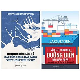 Combo Sách : Nghiên Cứu Bản Đồ Các Cửa Sông, Hải Cảng Việt Nam Thế Kỷ XV + Vận Tải Container Đường Biển Đến Năm 2025