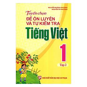 Tuyển Chọn Đề Ôn Luyện Và Tự Kiểm Tra Tiếng Việt Lớp 1 (Tập 2)(Tái Bản)