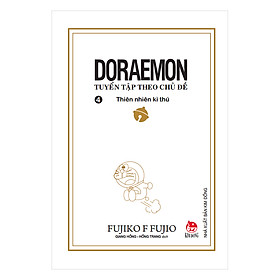 Doraemon - Tuyển Tập Theo Chủ Đề Tập 4: Thiên Nhiên Kì Thú (Bìa Mềm) (Tái Bản 2018)