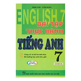 Bài Tập Thực Hành Tiếng Anh - Lớp 7 (Có Đáp Án)