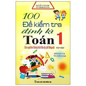 100 Đề Kiểm Tra Định Kì Toán Lớp 1 - Tập 1 (Biên Soạn Theo Chương Trình Mới)
