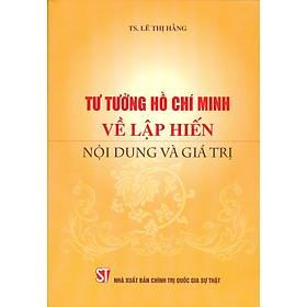 Tư Tưởng Hồ Chí Minh Về Lập Hiến Nội Dung Và Giá Trị