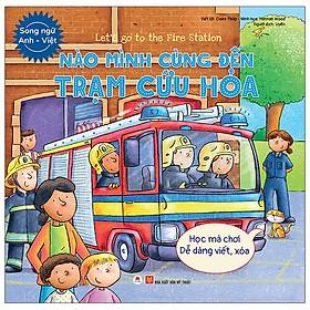 Let'S Go To The Fire Station - Nào Mình Cùng Đến Trạm Cứu Hỏa (Song Ngữ Anh - Việt)