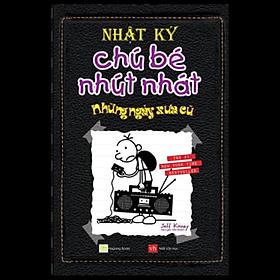 Nhật Ký Chú Bé Nhút Nhát - Tập 10: Những Ngày Xưa Cũ (Tái Bản)