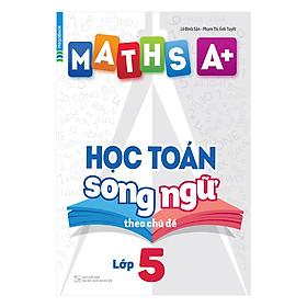 Maths A+ Học Toán Song Ngữ Theo Chủ Đề Lớp 5