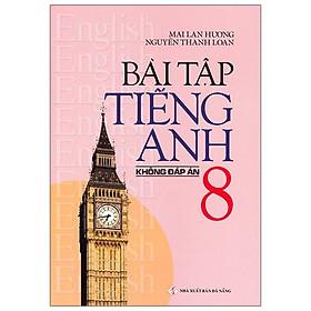 Bài Tập Tiếng Anh Lớp 8 - Không Đáp Án (2020)