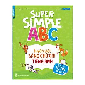Super Simple ABC - Luyện Viết Bảng Chữ Cái Tiếng Anh