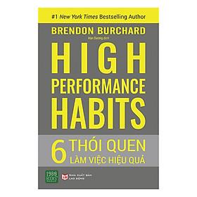 [Download Sách] High Performance Habits: 6 Thói Quen Làm Việc Hiệu Quả