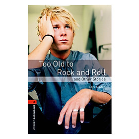 Oxford Bookworms Library (3 Ed.) 2: Too Old to Rock and Roll and Other Stories