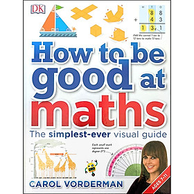 DK How to be Good at Maths : The Simplest Ever Visual Guide