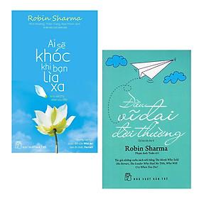 Combo Những Thông Điệp Về Lẽ Sống Đẹp Đến Từ Tác Giả Tài Ba  Robin Sharma : Ai Sẽ Khóc Khi Bạn Lìa Xa + Điều Vĩ Đại Đời Thường ( 2 Cuốn Sách Được Yêu Thích Nhất Về Nghệ Thuật Sống)
