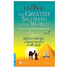 Người Bán Hàng Vĩ Đại Nhất Thế Giới - Tập 2 (Tái Bản 2019)