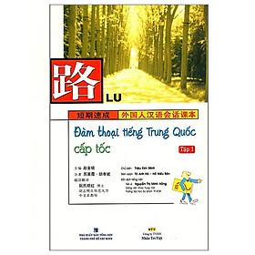 Đàm Thoại Tiếng Trung Quốc Cấp Tốc - Tập 1 (Kèm file MP3) (Tái Bản)