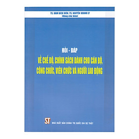 Hỏi - Đáp Về Chế Độ, Chính Sách Dành Cho Cán Bộ, Công Chức, Viên Chức Và Người Lao Động
