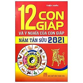 12 Con Giáp Và Ý Nghĩa Của Con Giáp Năm Tân Sửu 2021