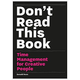 Don't Read This Book: Time Management For Creative People