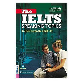 Tài Liệu Luyện Thi Nói IELTS - The IELTS Speaking Topics With Answers ( Tái Bản 2019 ) tặng kèm bookmark