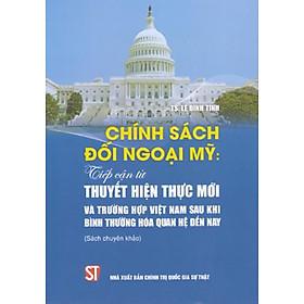 Chính Sách Đối Ngoại Mỹ: Tiếp Cận Từ Thuyết Hiện Thực Mới Và Trường Hợp Việt Nam Sau Khi Bình Thường Hoá Quan Hệ Đến Nay