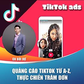 Khóa học trọn đời - Hướng dẫn chạy quảng cáo Tiktok từ A-Z, thực chiến Trăm đơn cùng Giảng viên Bùi Dự