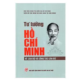 Tư Tưởng Hồ Chí Minh Về Cán Bộ Và Công Tác Cán Bộ