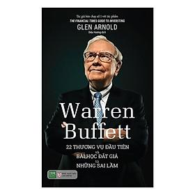 Sách - Warren Buffett: 22 Thương Vụ Đầu Tiên Và Bài Học Đắt Giá Từ Những Sai Lầm