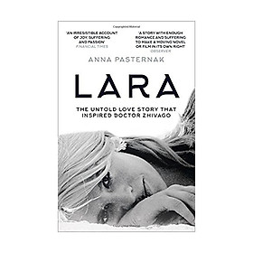 Lara : The Untold Love Story That Inspired Doctor Zhivago