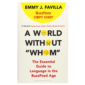 "A World Without ""Whom"" : The Essential Guide To Language In The Buzzfeed Age"