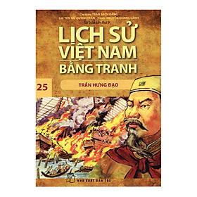 Lịch Sử Việt Nam Bằng Tranh Tập 25: Trần Hưng Đạo