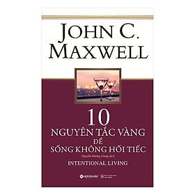 10 Nguyên Tắc Vàng Để Sống Không Hối Tiếc ( Tặng Bookmark Sáng Tạo )