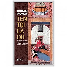 TÊN TÔI LÀ ĐỎ ( TB2019) (tặng kèm bookmark Phương Đông books)