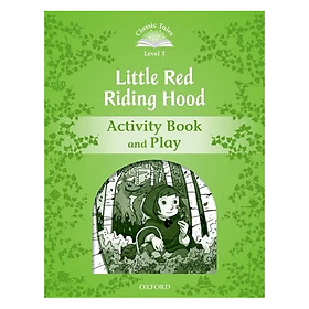 Classic Tales Second Edition Level 3 Little Red Riding Hood Activity Book and Play