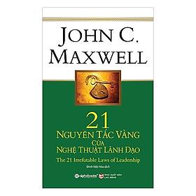 21 Nguyên Tắc Vàng Của Nghệ Thuật Lãnh Đạo (Tái Bản 2017)(Tặng Kèm Bookmark Tiki)