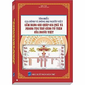 Tìm hiểu Gia Đình và Dòng Họ Người Việt - Cẩm nang Ghi Chép Gia Phả và Phong Tục Thờ Cúng Tổ Tiên của Người Việt