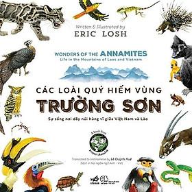 Sách - Các Loài Quý Hiếm Vùng Trường Sơn - Sự Sống Nơi Dãy Núi Hùng Vĩ Giữa Việt Nam Và Lào (tặng kèm bookmark thiết kế)