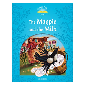 Classic Tales (2 Ed.) 1: The Magpie and the Milk