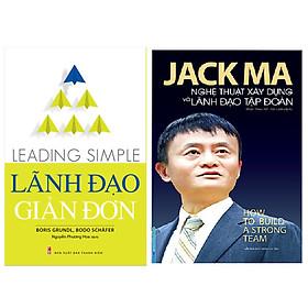 Combo Jack Ma - Nghệ Thuật Xây Dựng Và Lãnh Đạo Tập Đoàn+Lãnh Đạo Giản Đơn - Leading Simple