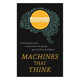 Machines that Think : Everything you need to know about the coming age of artificial intelligence