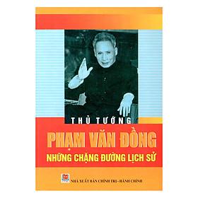 Thủ Tướng Phạm Văn Đồng - Những Chặng Đường Lịch Sử