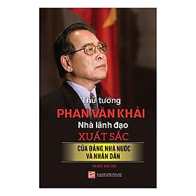 Thủ Tướng Phan Văn Khải - Nhà Lãnh Đạo Xuất Sắc Của Đảng, Nhà Nước Và Nhân Dân