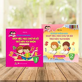 """COMBO Bộ sách thông minh """"GIÚP VIỆC HỌC CHỮ VÀ SỐ TRỞ NÊN VUI NHỘN"""" (dành cho trẻ 3 - 5 tuổi) tập 1 +2"""